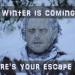 Winter's Coming and That Sucks. Here's Your Escape Plan.