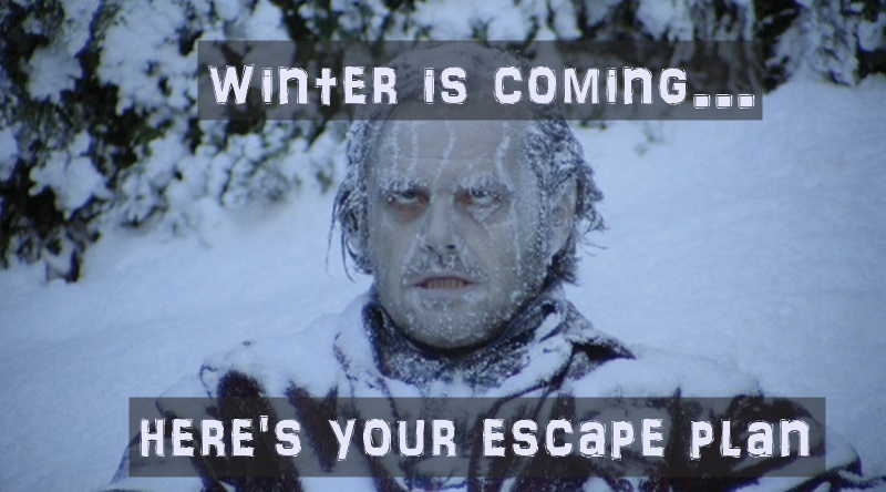 Winter is coming... here's your escape plan